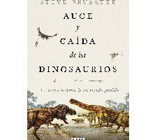 Auge y caída de los dinosaurios: La nueva historia de un mundo perdido Tapa dura